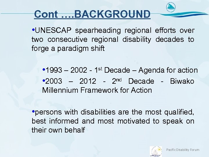 Cont …. BACKGROUND • UNESCAP spearheading regional efforts over two consecutive regional disability decades