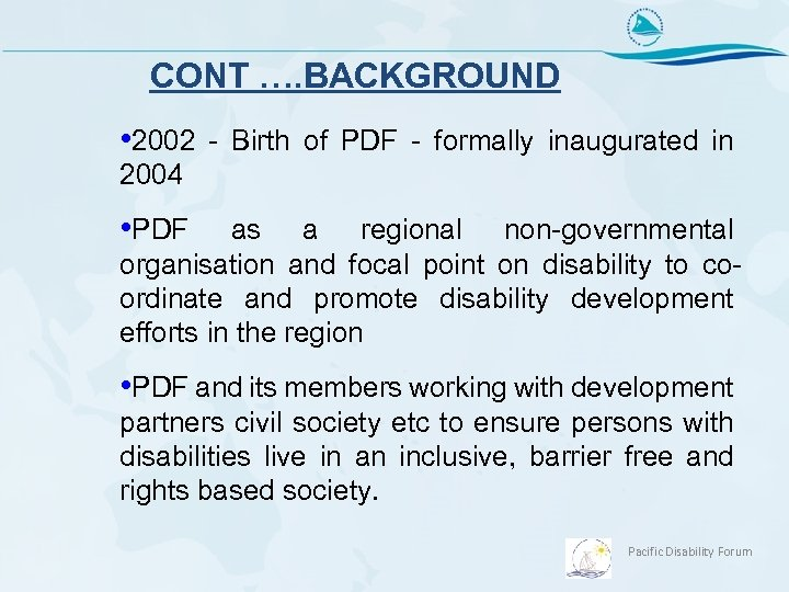 CONT …. BACKGROUND • 2002 - Birth of PDF - formally inaugurated in 2004