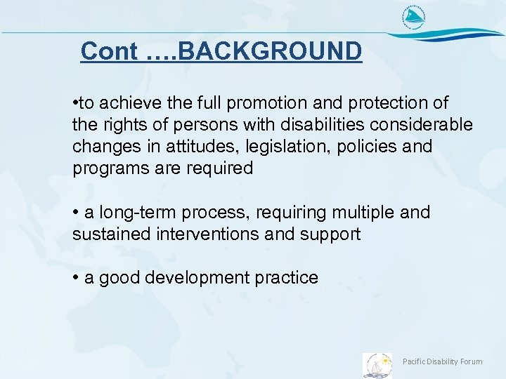 Cont …. BACKGROUND • to achieve the full promotion and protection of the rights
