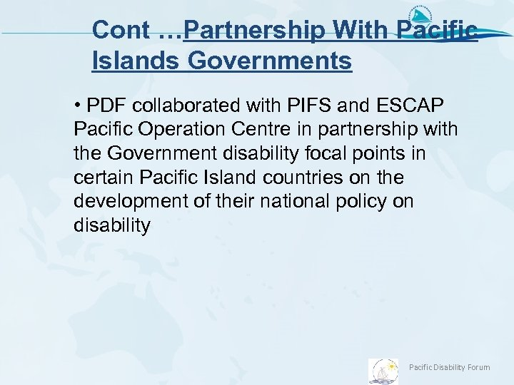 Cont …Partnership With Pacific Islands Governments • PDF collaborated with PIFS and ESCAP Pacific
