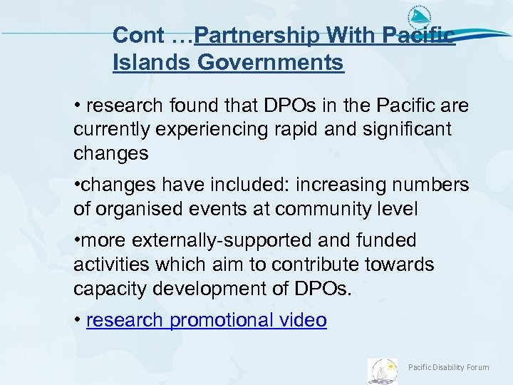 Cont …Partnership With Pacific Islands Governments • research found that DPOs in the Pacific