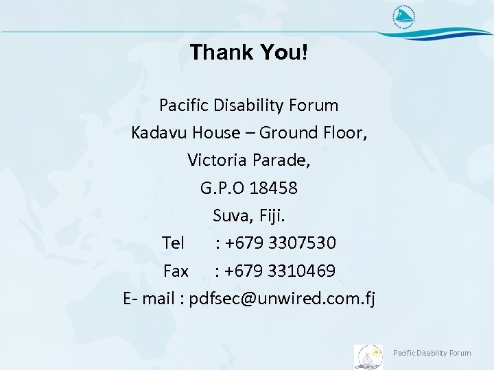 Thank You! Pacific Disability Forum Kadavu House – Ground Floor, Victoria Parade, G. P.