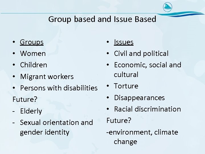 Group based and Issue Based • Groups • Women • Children • Migrant workers