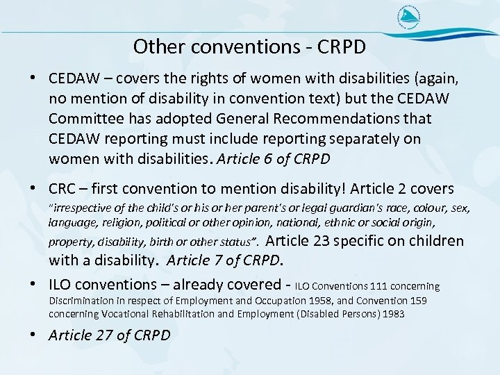 Other conventions - CRPD • CEDAW – covers the rights of women with disabilities