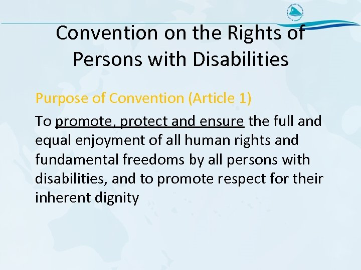 Convention on the Rights of Persons with Disabilities Purpose of Convention (Article 1) To