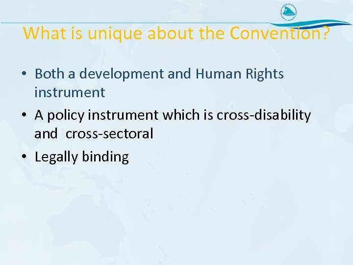 What is unique about the Convention? • Both a development and Human Rights instrument