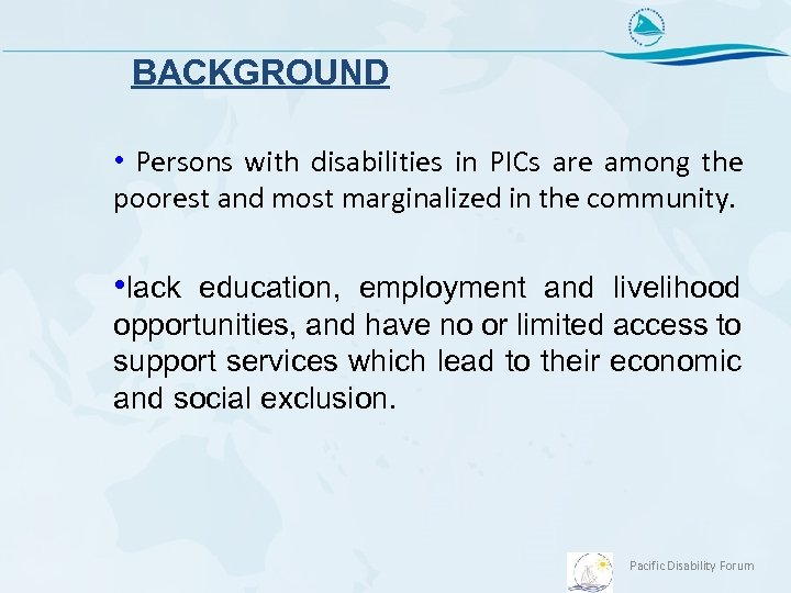 BACKGROUND • Persons with disabilities in PICs are among the poorest and most marginalized