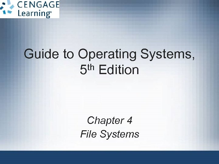 Guide to Operating Systems, th Edition 5 Chapter 4 File Systems