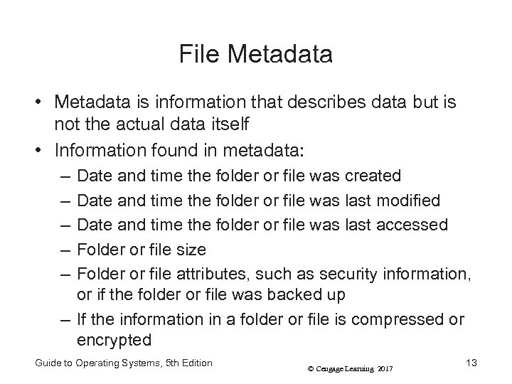 File Metadata • Metadata is information that describes data but is not the actual