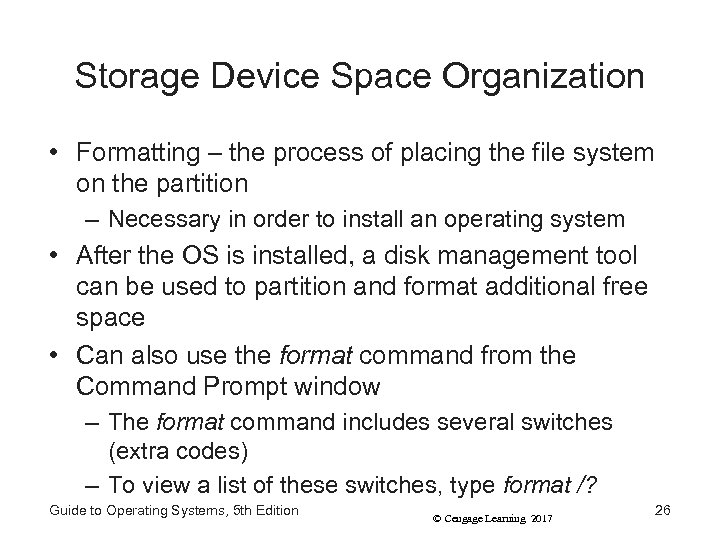 Storage Device Space Organization • Formatting – the process of placing the file system
