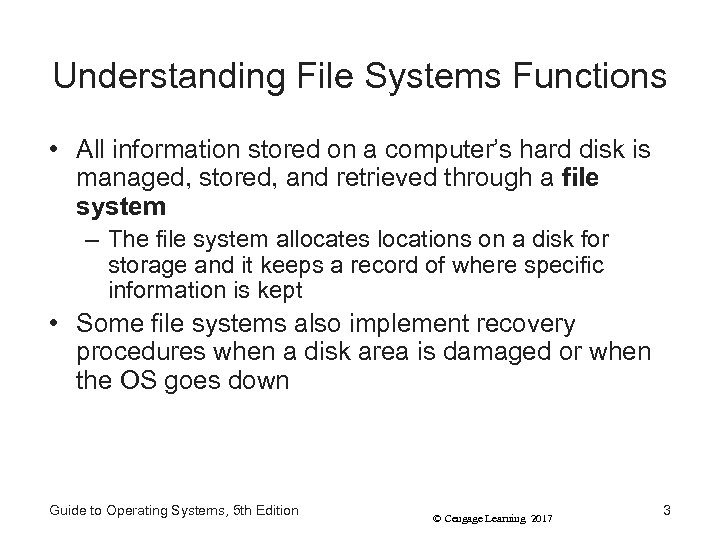 Understanding File Systems Functions • All information stored on a computer's hard disk is