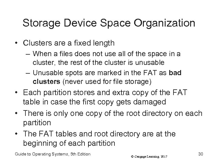 Storage Device Space Organization • Clusters are a fixed length – When a files