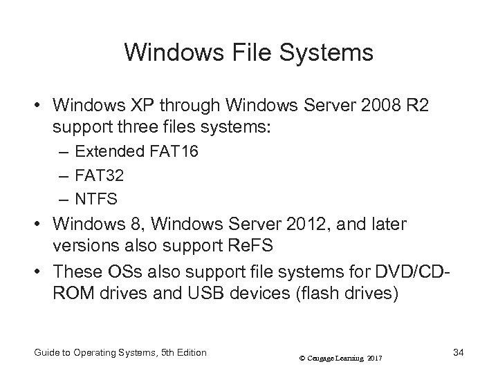 Windows File Systems • Windows XP through Windows Server 2008 R 2 support three
