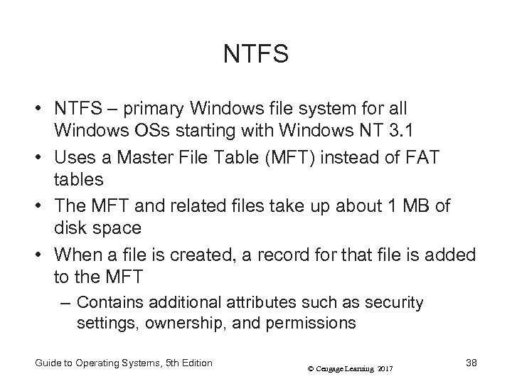 NTFS • NTFS – primary Windows file system for all Windows OSs starting with