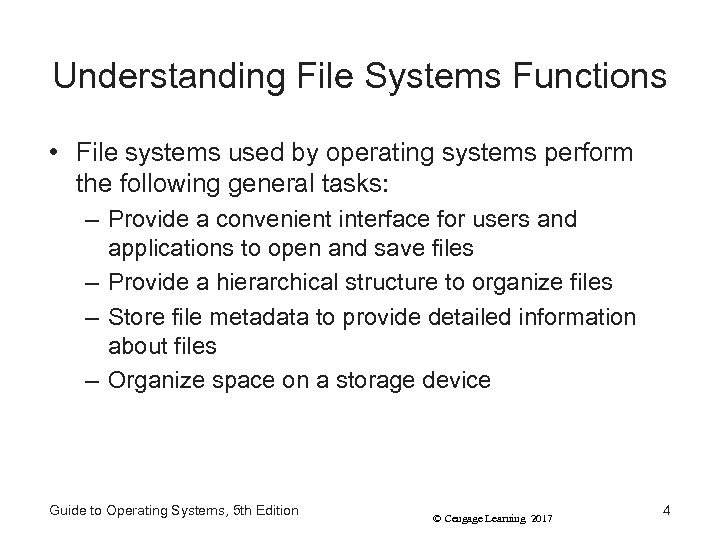 Understanding File Systems Functions • File systems used by operating systems perform the following