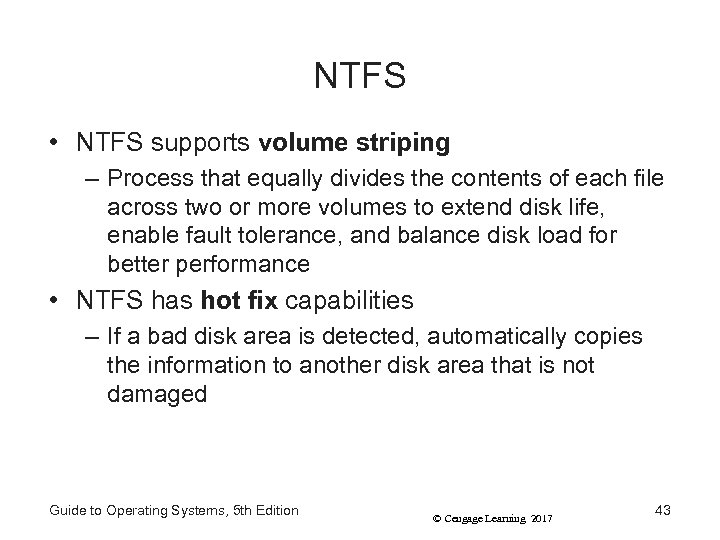 NTFS • NTFS supports volume striping – Process that equally divides the contents of