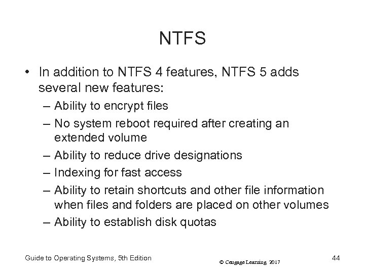 NTFS • In addition to NTFS 4 features, NTFS 5 adds several new features: