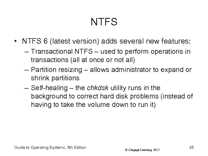 NTFS • NTFS 6 (latest version) adds several new features: – Transactional NTFS –