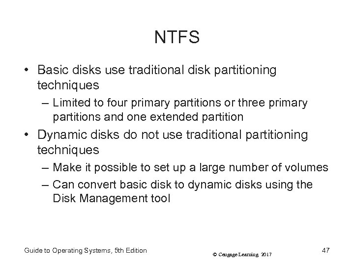 NTFS • Basic disks use traditional disk partitioning techniques – Limited to four primary