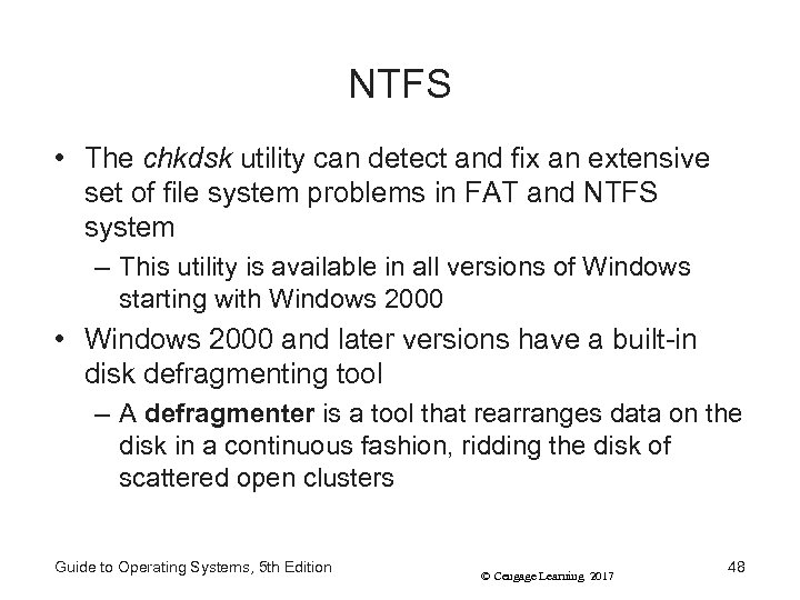 NTFS • The chkdsk utility can detect and fix an extensive set of file