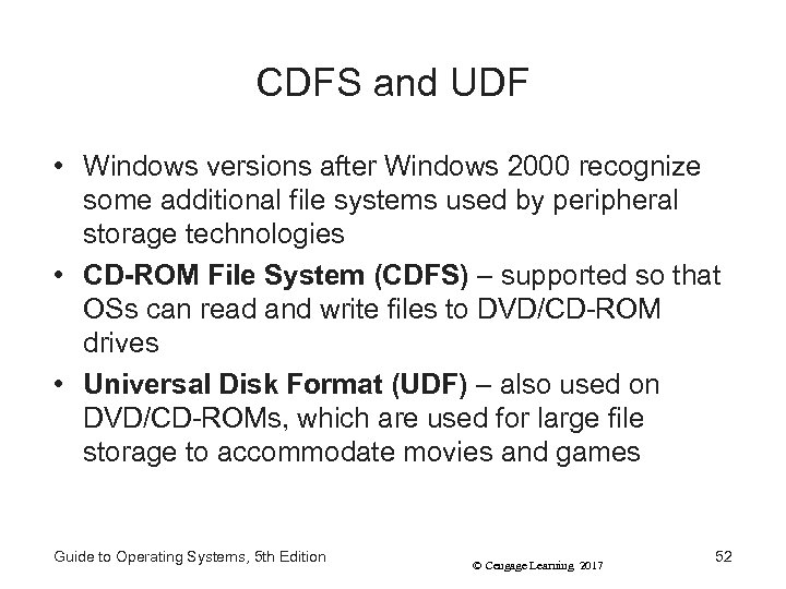 CDFS and UDF • Windows versions after Windows 2000 recognize some additional file systems