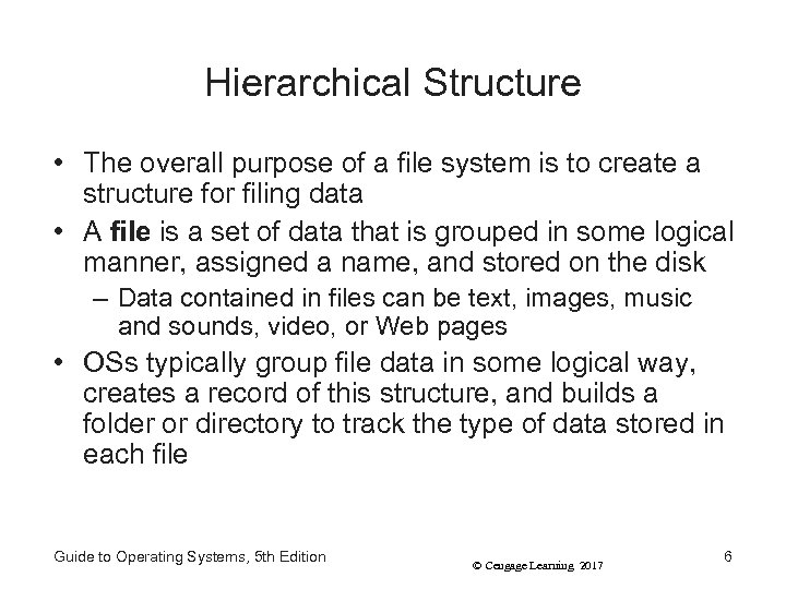 Hierarchical Structure • The overall purpose of a file system is to create a