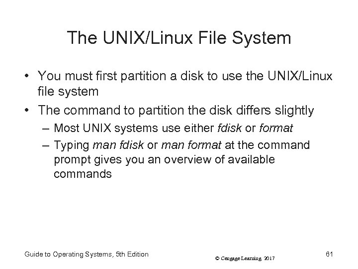 The UNIX/Linux File System • You must first partition a disk to use the