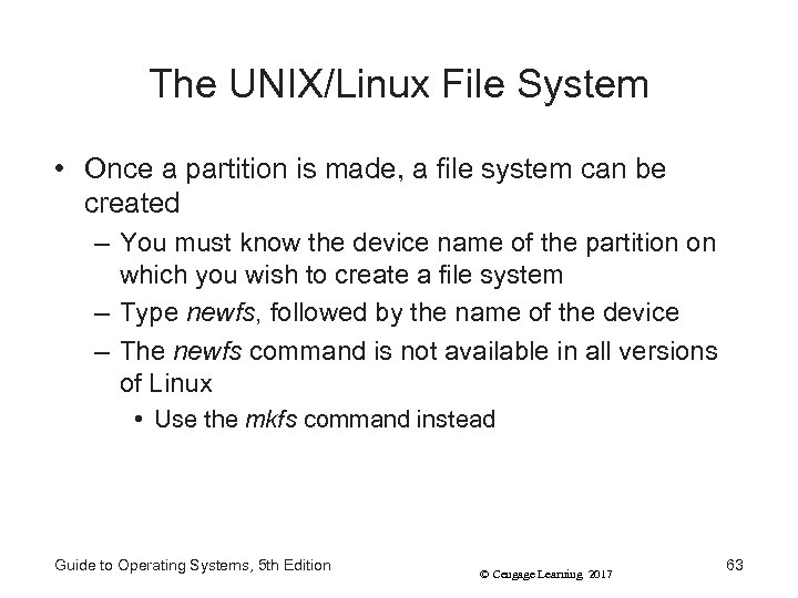 The UNIX/Linux File System • Once a partition is made, a file system can