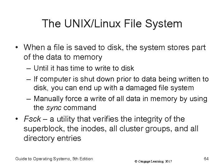 The UNIX/Linux File System • When a file is saved to disk, the system