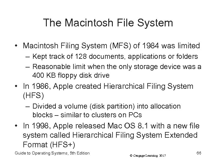 The Macintosh File System • Macintosh Filing System (MFS) of 1984 was limited –