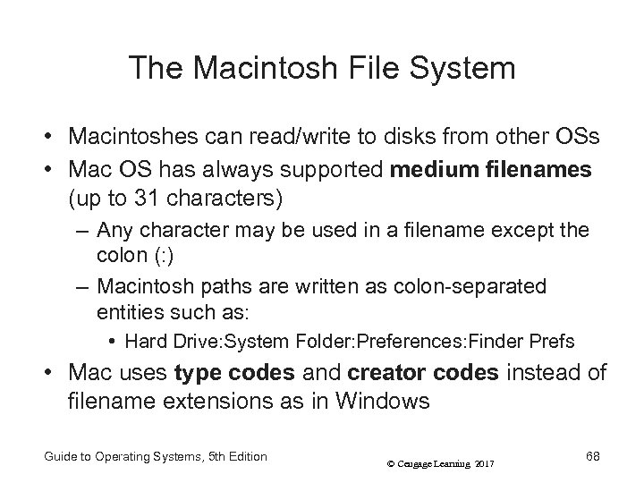 The Macintosh File System • Macintoshes can read/write to disks from other OSs •