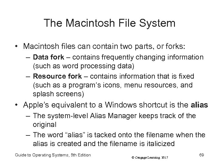 The Macintosh File System • Macintosh files can contain two parts, or forks: –