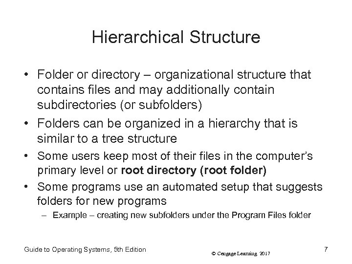 Hierarchical Structure • Folder or directory – organizational structure that contains files and may