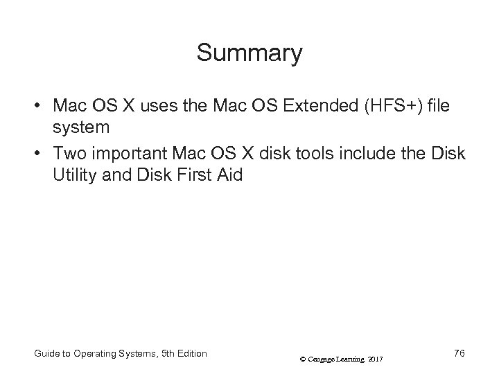 Summary • Mac OS X uses the Mac OS Extended (HFS+) file system •