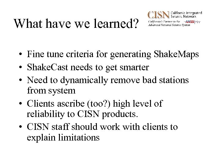 What have we learned? • Fine tune criteria for generating Shake. Maps • Shake.