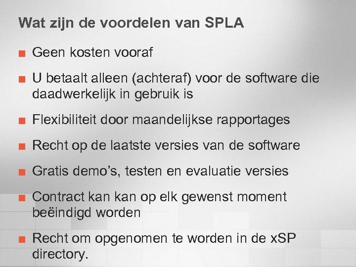 Wat zijn de voordelen van SPLA ¢ ¢ Geen kosten vooraf U betaalt alleen