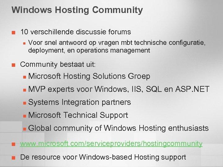 Windows Hosting Community ¢ 10 verschillende discussie forums n ¢ Voor snel antwoord op