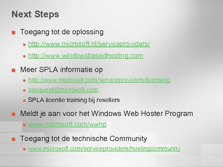 Next Steps ¢ Toegang tot de oplossing n n ¢ http: //www. microsoft. nl/serviceproviders/