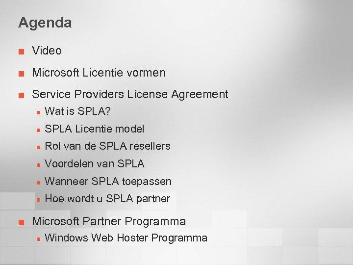 Agenda ¢ Video ¢ Microsoft Licentie vormen ¢ Service Providers License Agreement n n