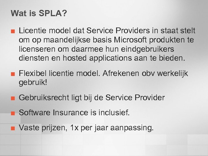 Wat is SPLA? ¢ ¢ Licentie model dat Service Providers in staat stelt om