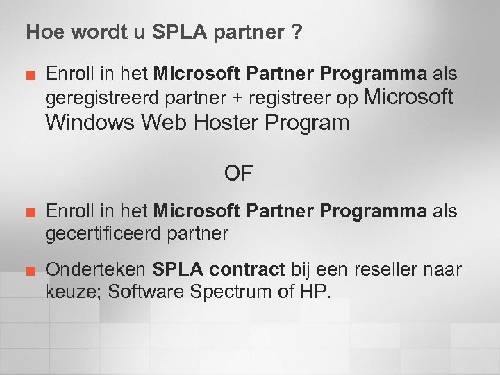 Hoe wordt u SPLA partner ? ¢ Enroll in het Microsoft Partner Programma als
