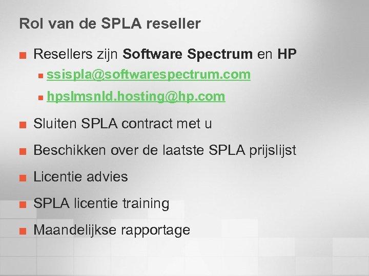 Rol van de SPLA reseller ¢ Resellers zijn Software Spectrum en HP n ssispla@softwarespectrum.