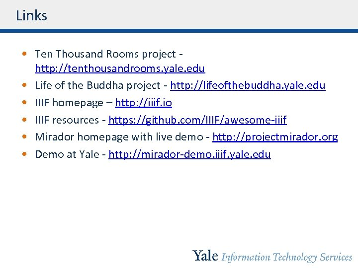 Links • Ten Thousand Rooms project http: //tenthousandrooms. yale. edu • Life of the