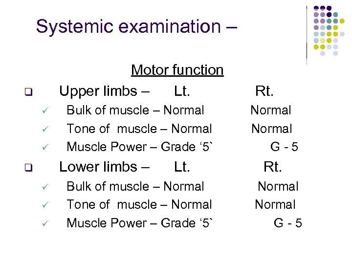 Systemic examination – Motor function Upper limbs – Lt. q ü ü ü Bulk