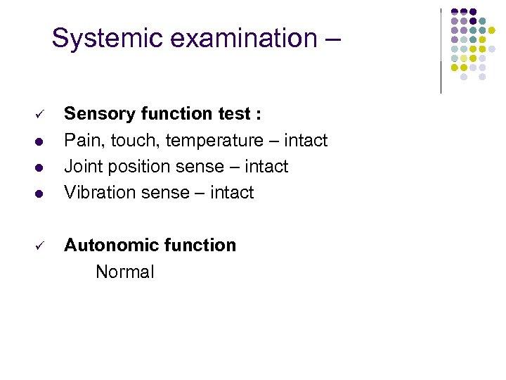 Systemic examination – ü l l l ü Sensory function test : Pain, touch,