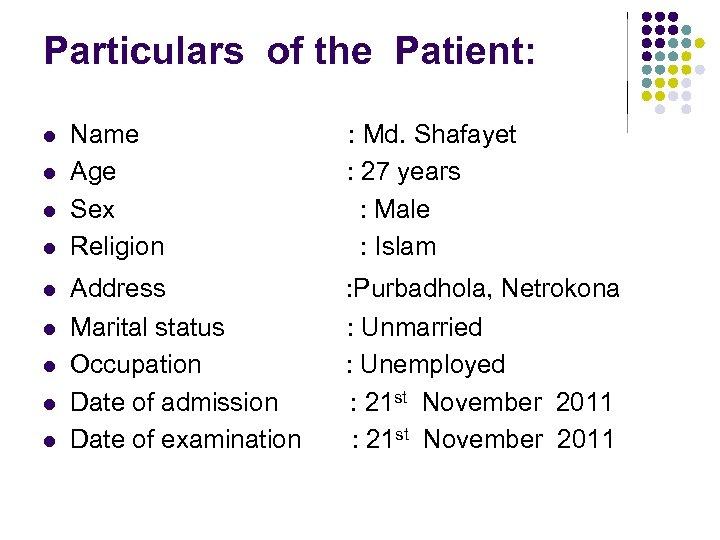 Particulars of the Patient: l l l l l Name Age Sex Religion :