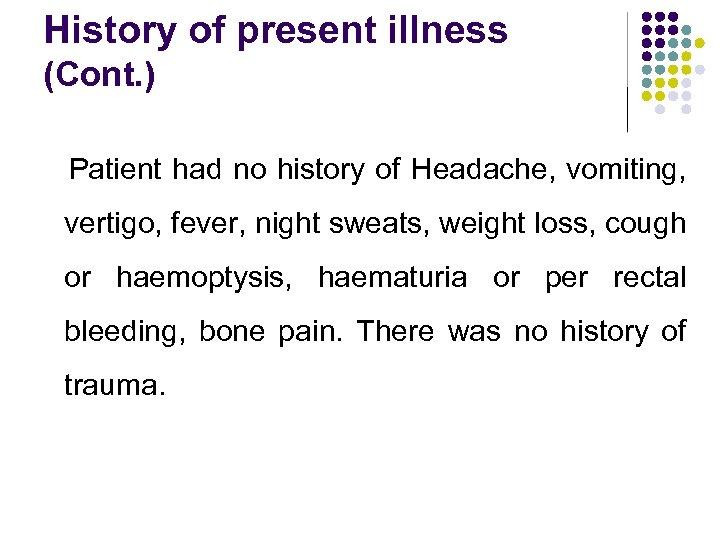 History of present illness (Cont. ) Patient had no history of Headache, vomiting, vertigo,