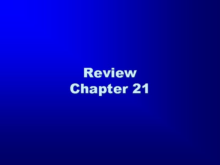 Review Chapter 21