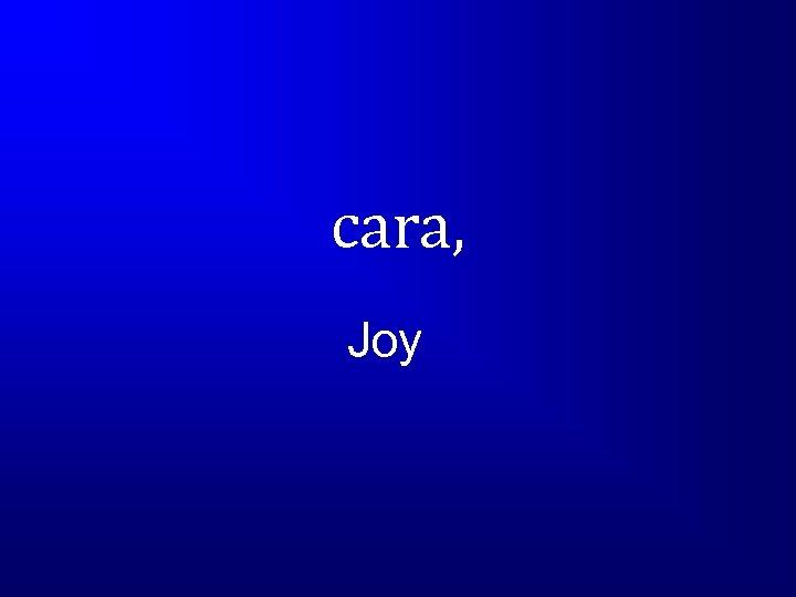 cara, Joy