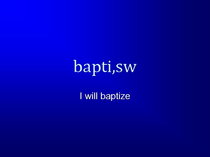 bapti, sw I will baptize